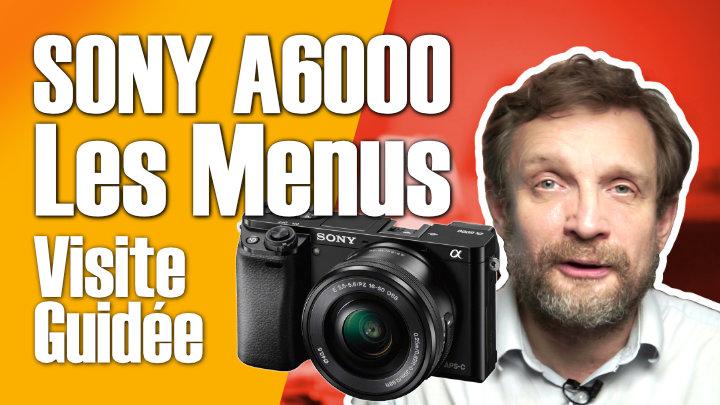 Les menus du Sony A6000 : pas si compliqués que ça -