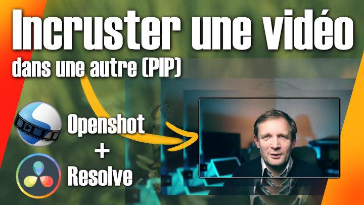 Incrustation d'une vidéo dans une autre avec Openshot ou Resolve -