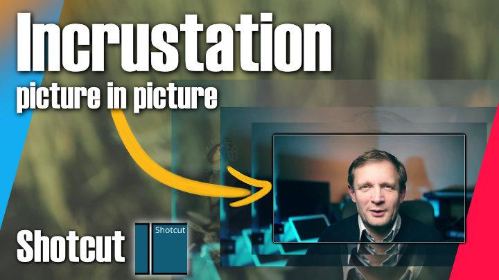 Incrustation Picture In Picture avec Shotcut -